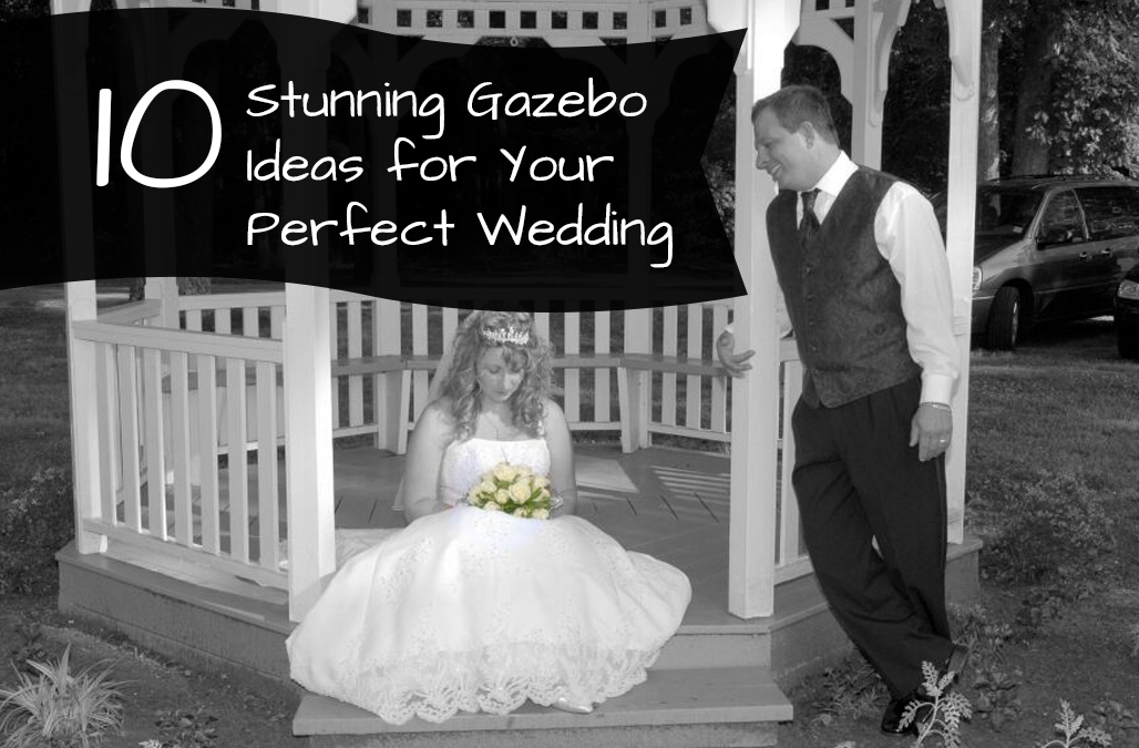 10 Stunning Gazebo ideas for Your Perfect Wedding