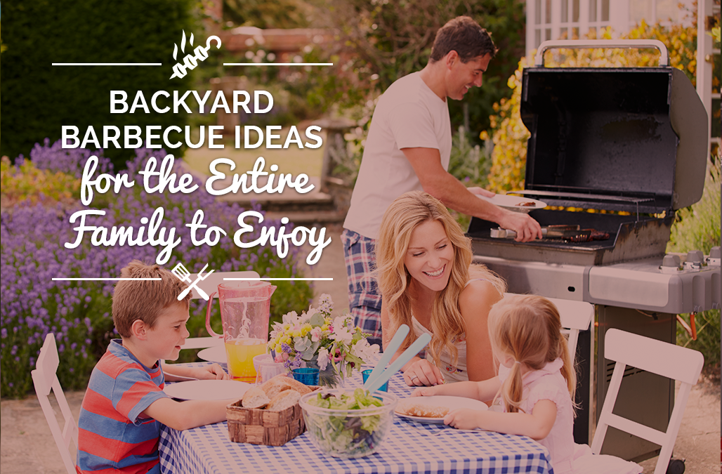 Backyard Barbecue Ideas for the Entire Family to Enjoy