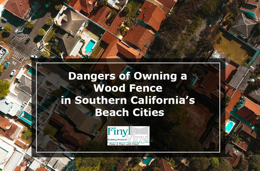 Dangers Of Owning A Wood Fence In Southern California S