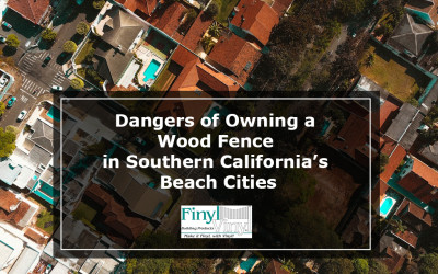 Dangers of Owning a Wood Fence in Southern California's Beach Cities